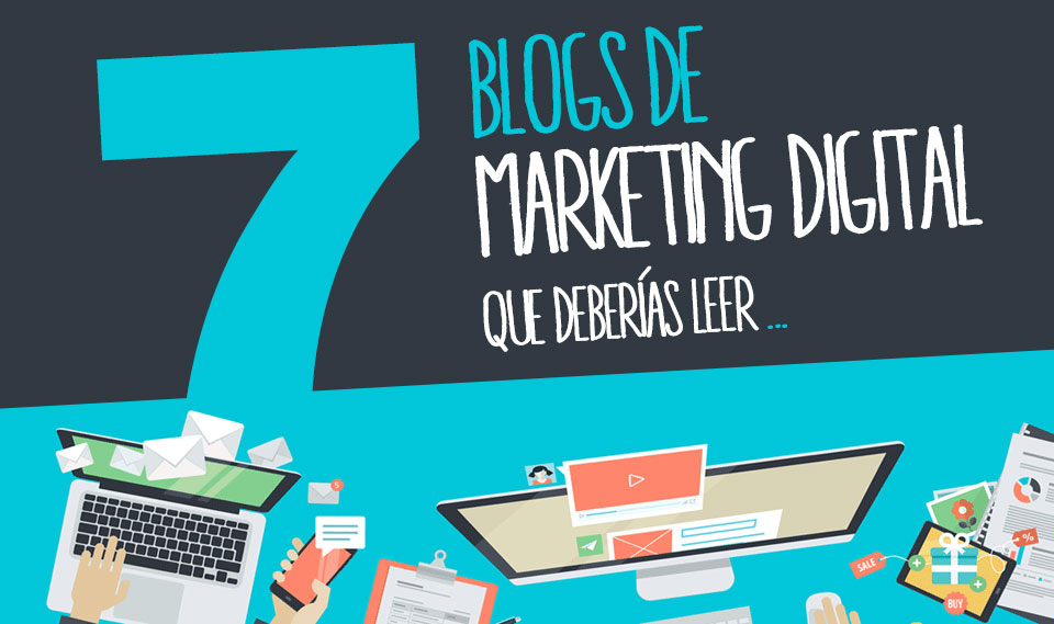 7 blogs de Marketing Digital que deberías leer