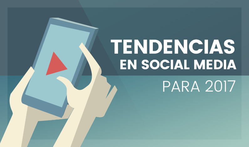 Tendencias en Social Media para 2017